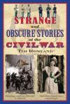 Strange and Obscure Stories of the Civil War contains little known facts about the Civil War. (Click on cover to visit on Amazon)