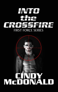 Cindy McDonald's new series: First Force is a romance-suspense. Into the Crossfire has been receiving rave reviews. Click on the sexy book cover to check it out!