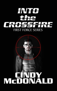 Cindy McDonald's new series: First Force is a romance-suspense. Into the Crossfire is coming Nov 1!