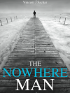 The Nowhere Man is Vincent Sachar's first novel click on book cover to purchase on Amazon.