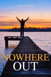 NOWHERE OUT is Vincent Sachar's second novel Click on book cover to purchase on Amazon.